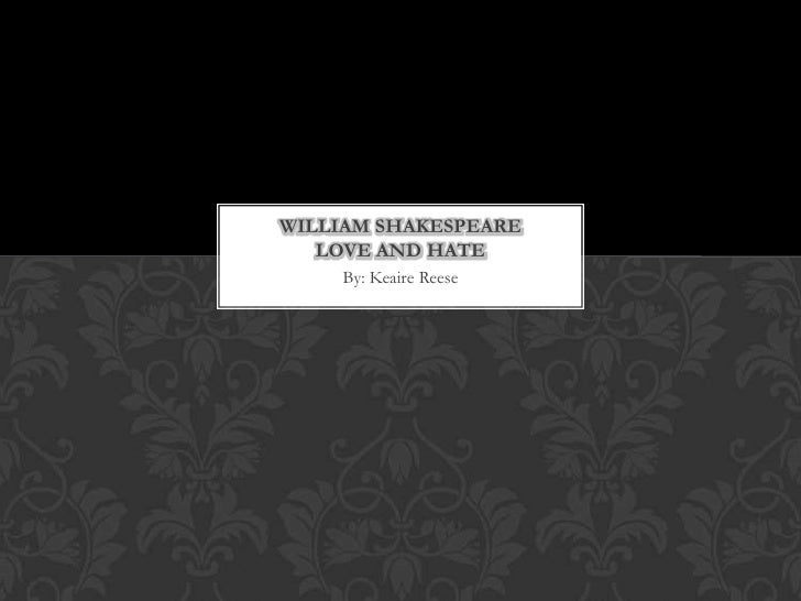 By: Keaire Reese<br />William ShakespeareLove and Hate<br />