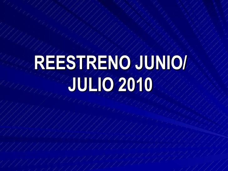 REESTRENO JUNIO/JULIO 2010