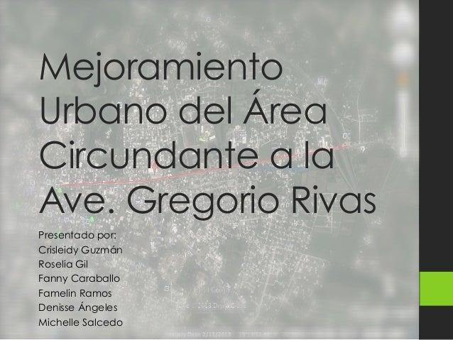 Mejoramiento Urbano del Área Circundante a la Ave. Gregorio Rivas Presentado por: Crisleidy Guzmán Roselia Gil Fanny Carab...