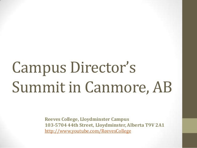 Campus Director'sSummit in Canmore, ABReeves College, Lloydminster Campus103-5704 44th Street, Lloydminster, Alberta T9V 2...