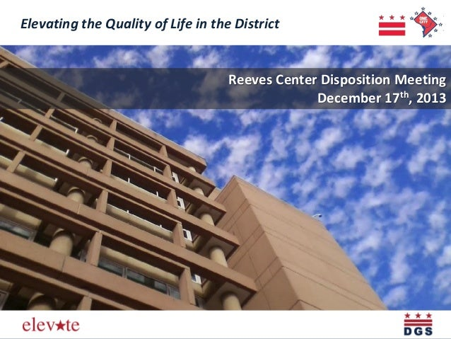 Elevating the Quality of Life in the District  Reeves Center Disposition Meeting December 17th, 2013