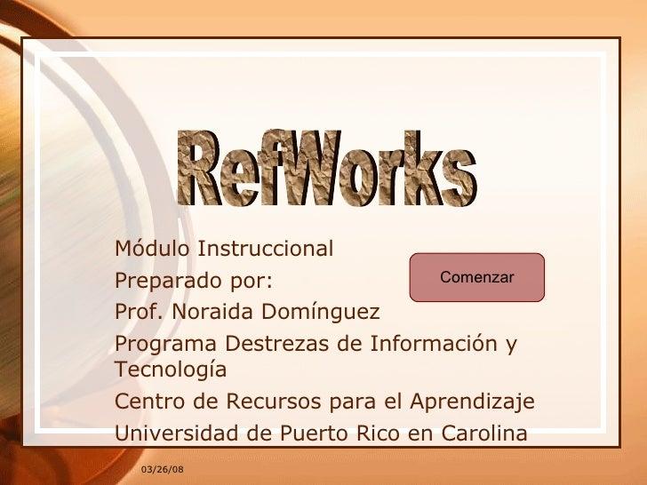 Módulo Instruccional Preparado por: Prof. Noraida Domínguez Programa Destrezas de Información y Tecnología Centro de Recur...
