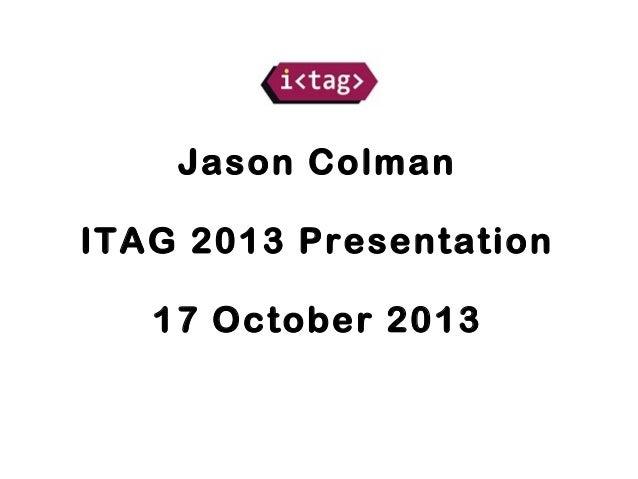 Jason Colman ITAG 2013 Presentation 17 October 2013