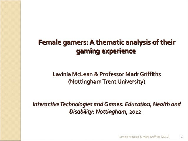Female gamers: A thematic analysis of their            gaming experience       Lavinia McLean & Professor Mark Griffiths  ...