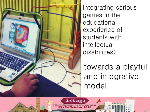 Integrating seriousgames in theeducationalexperience ofstudents withintellectualdisabilities:towards a playfuland integrat...