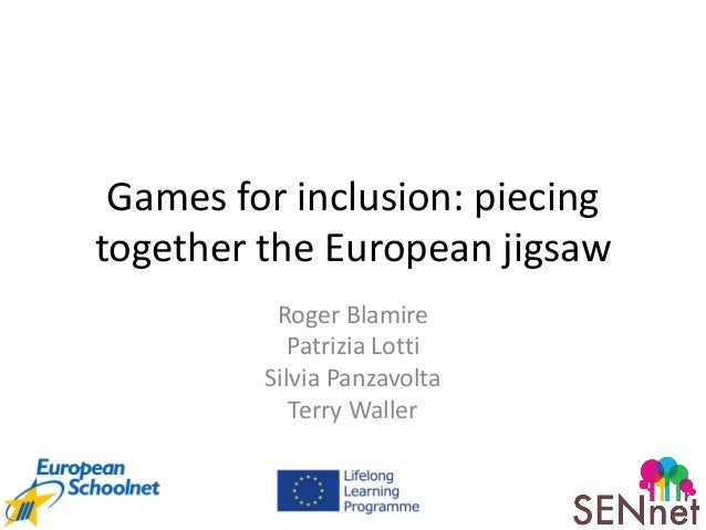 Games for inclusion: piecing together the European jigsaw Roger Blamire Patrizia Lotti Silvia Panzavolta Terry Waller