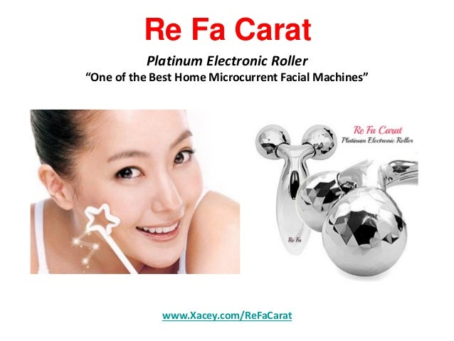 "Re Fa Carat Platinum Electronic Roller  ""One of the Best Home Microcurrent Facial Machines""  www.Xacey.com/ReFaCarat"