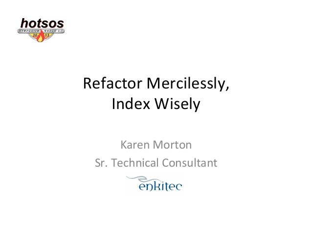 SQL Performance Solutions: Refactor Mercilessly, Index Wisely