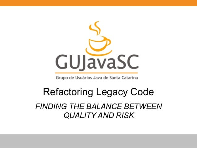 Globalcode – Open4educationRefactoring Legacy CodeFINDING THE BALANCE BETWEENQUALITY AND RISK