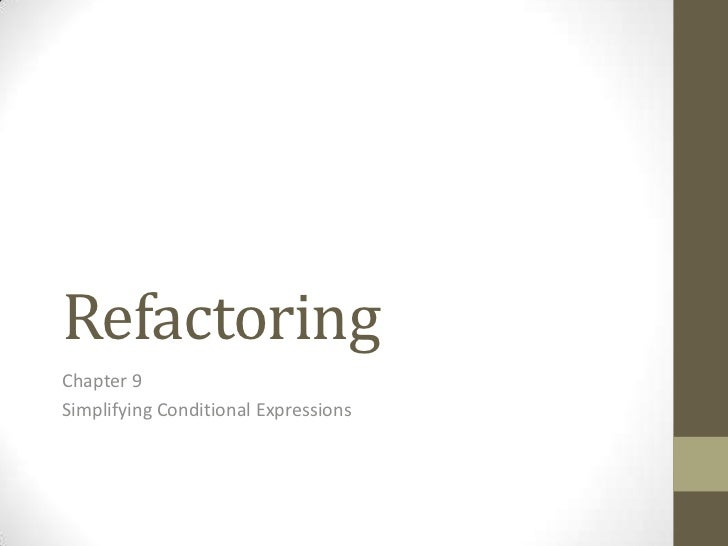 Refactoring<br />Chapter 9<br />Simplifying Conditional Expressions<br />