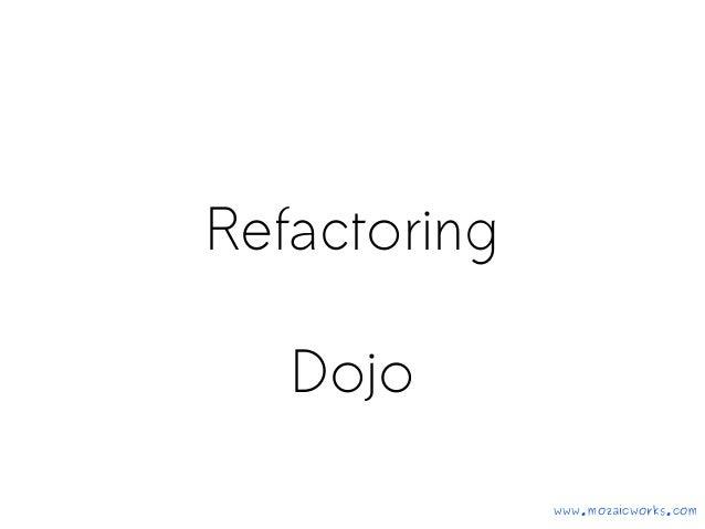 Refactoring Dojo www.mozaicworks.com