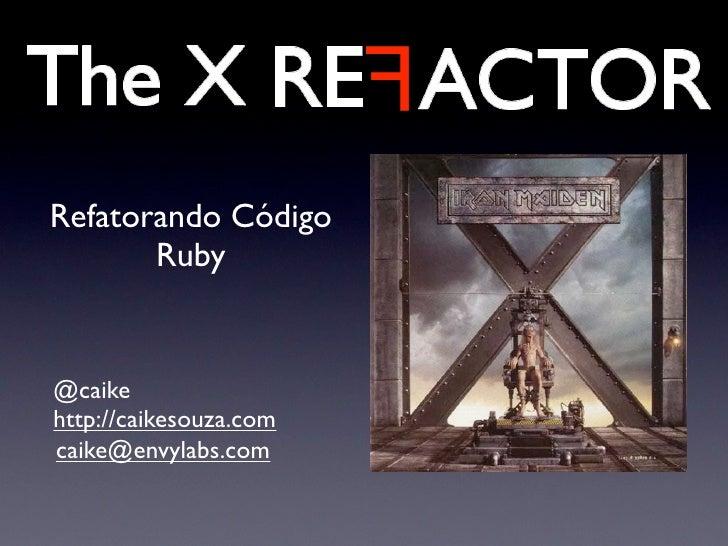 Refatorando Código        Ruby   @caike http://caikesouza.com caike@envylabs.com