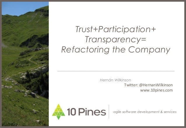 agile software development & services Trust+Participation+ Transparency= Refactoring the Company Hernán Wilkinson Twitter:...