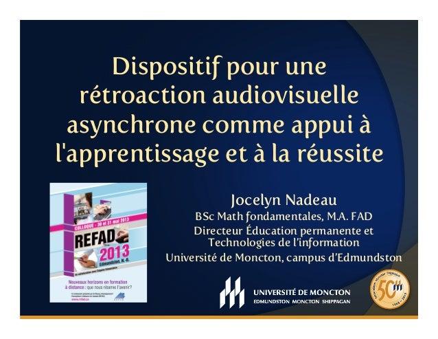 Dispositif pour unerétroaction audiovisuelleasynchrone comme appui àlapprentissage et à la réussiteJocelyn NadeauBSc Math ...