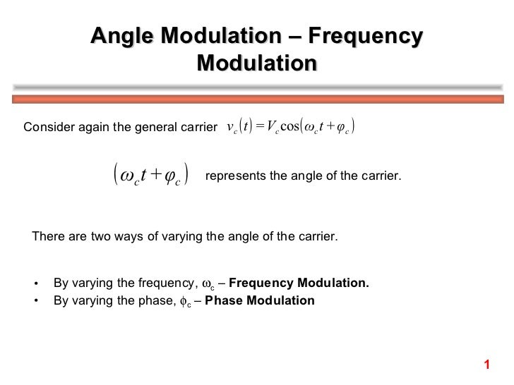 Angle Modulation – Frequency Modulation Consider again the general carrier  represents the angle of the carrier.  There ar...