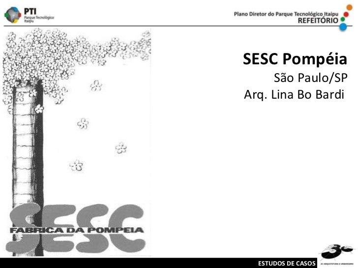 SESC Pompéia São Paulo/SP Arq. Lina Bo Bardi  ESTUDOS DE CASOS