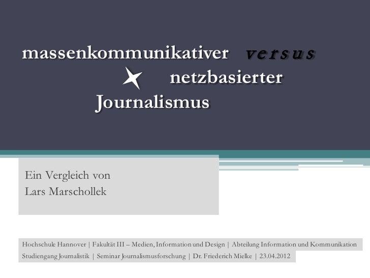 massenkommunikativer v e r s u s                netzbasierter       JournalismusEin Vergleich vonLars MarschollekHochschul...
