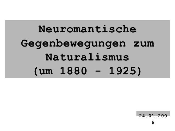 Neuromantische Gegenbewegungen zum Naturalismus (um 1880 - 1925) 24.01.2009