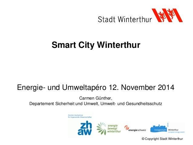 © Copyright Stadt Winterthur Smart City Winterthur Energie- und Umweltapéro 12. November 2014 Carmen Günther, Departement ...