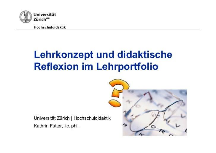 HochschuldidaktikLehrkonzept und didaktischeReflexion im LehrportfolioUniversität Zürich   HochschuldidaktikKathrin Futter...