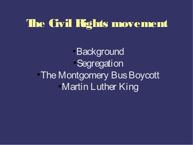 T Civil Rights movement he         ●            Background           ●             Segregation ●   The Montgomery Bus Boyc...