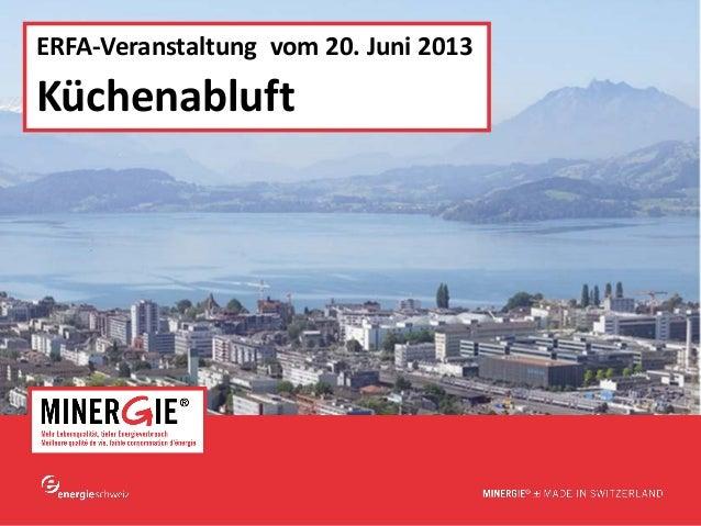 www.minergie.chERFA-Veranstaltung vom 20. Juni 2013Küchenabluft