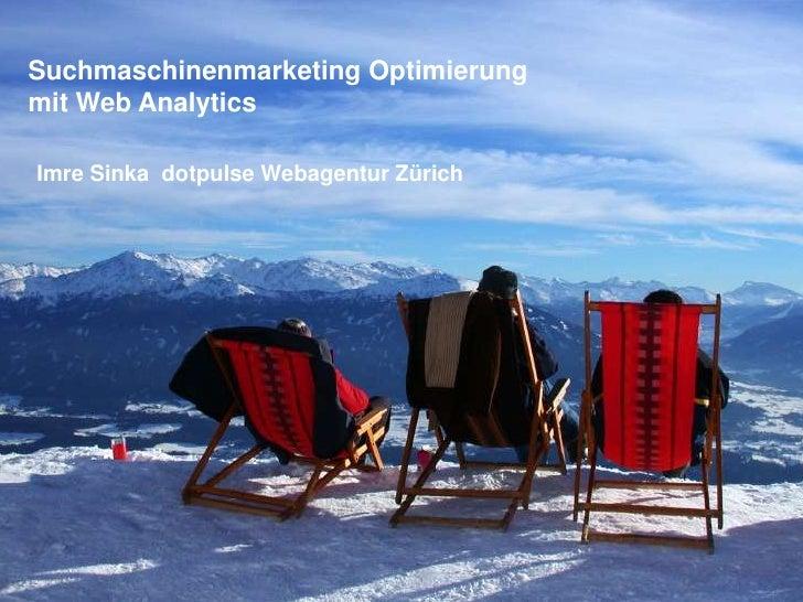 Suchmaschinenmarketing Optimierung <br />mit Web Analytics<br />Imre Sinka  dotpulse Webagentur Zürich <br />