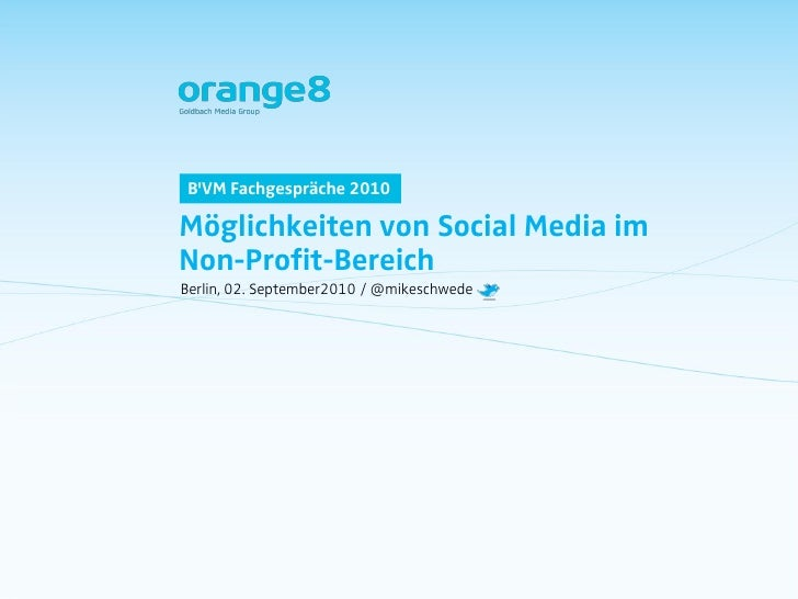 B'VM Fachgespräche 2010  Möglichkeiten von Social Media im Non-Profit-Bereich Berlin, 02. September2010 / @mikeschwede