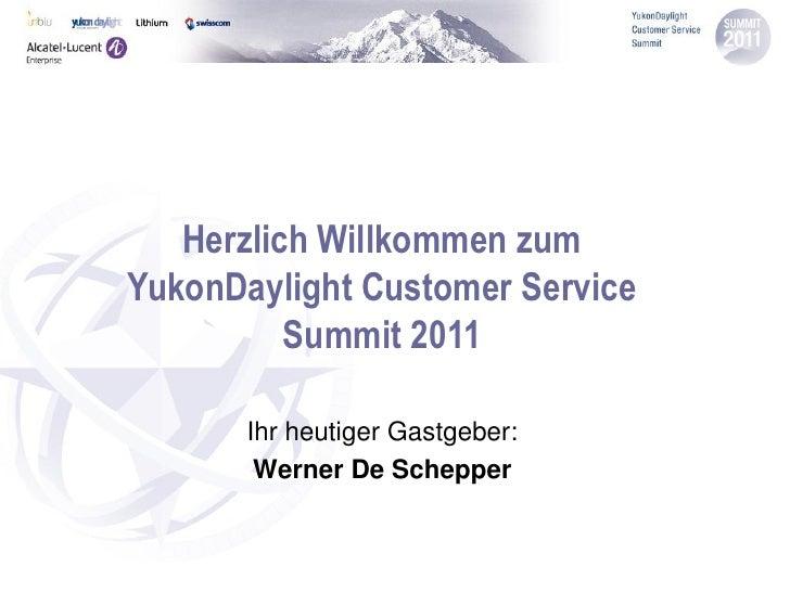 Herzlich Willkommen zumYukonDaylight Customer Service          Summit 2011       Ihr heutiger Gastgeber:        Werner De ...