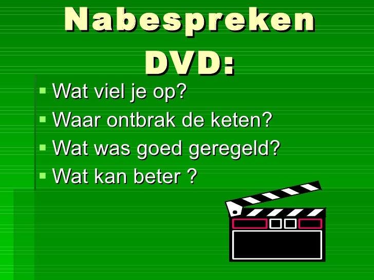Nabespreken DVD: <ul><li>Wat viel je op? </li></ul><ul><li>Waar ontbrak de keten? </li></ul><ul><li>Wat was goed geregeld?...