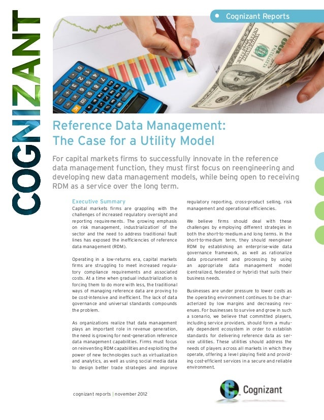 •	 Cognizant ReportsReference Data Management:The Case for a Utility ModelFor capital markets firms to successfully innova...