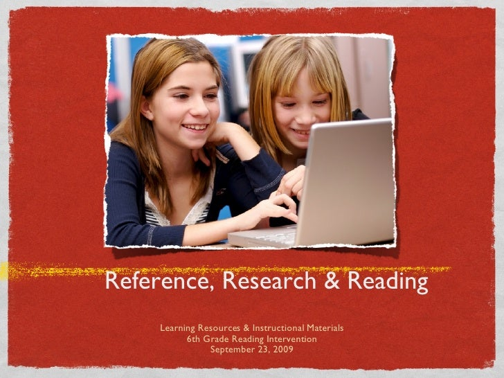 Reference, Research & Reading <ul><li>Learning Resources & Instructional Materials </li></ul><ul><li>6th Grade Reading Int...