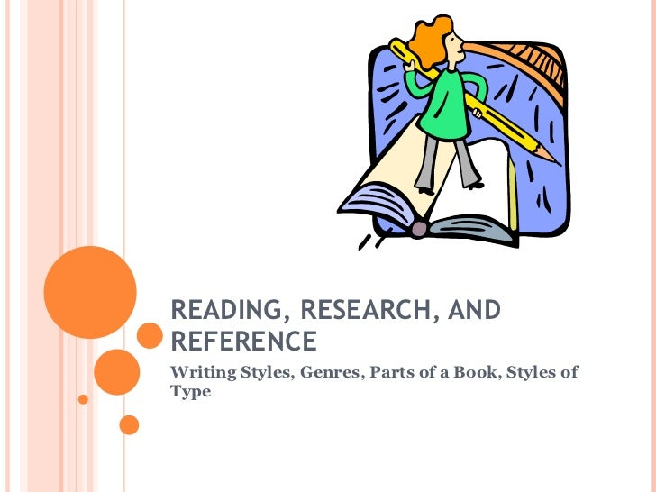 READING, RESEARCH, AND REFERENCE Writing Styles, Genres, Parts of a Book, Styles of Type
