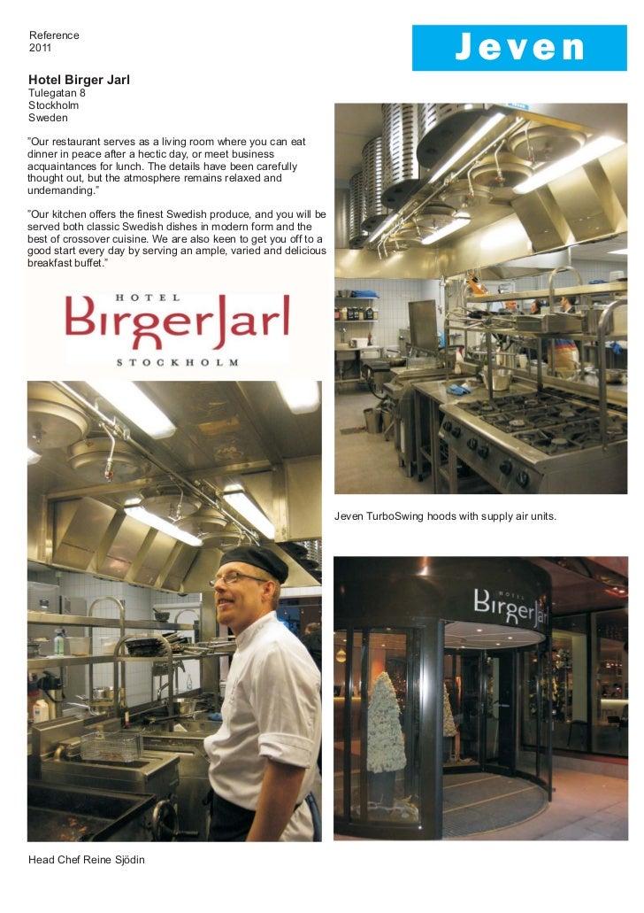 "Reference2011Hotel Birger JarlTulegatan 8StockholmSweden""Our restaurant serves as a living room where you can eatdinner in..."