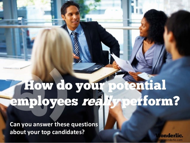 Can you answer these questionsabout your top candidates?How do your potentialemployees really perform?Wonderlic.www.wonder...