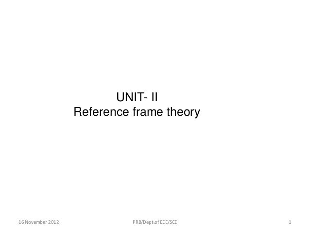 UNIT- II Reference frame theory 16 November 2012 1PRB/Dept.of EEE/SCE