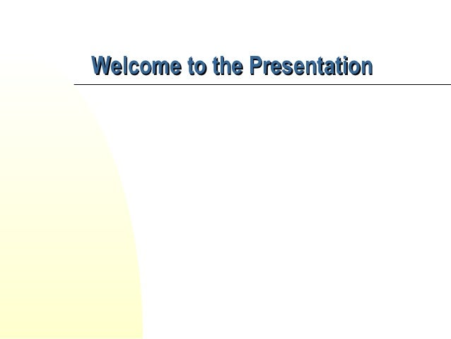 Welcome to the PresentationWelcome to the Presentation