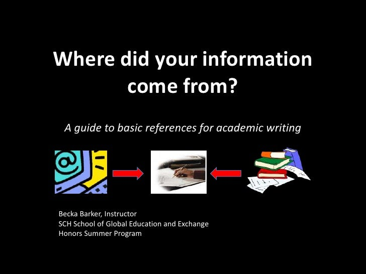 Where did your information come from?<br />A guide to basic references for academic writing<br />Becka Barker, Instructor<...