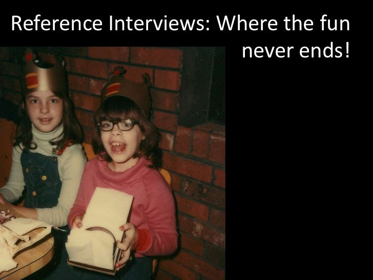 Reference Interviews: Where the fun  never ends!<br />