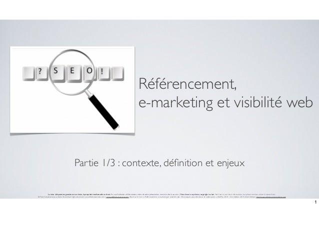 Référencement,  e-marketing et visibilité web  Partie 1/3 : contexte, définition et enjeux  La mise à disposition gratuite...
