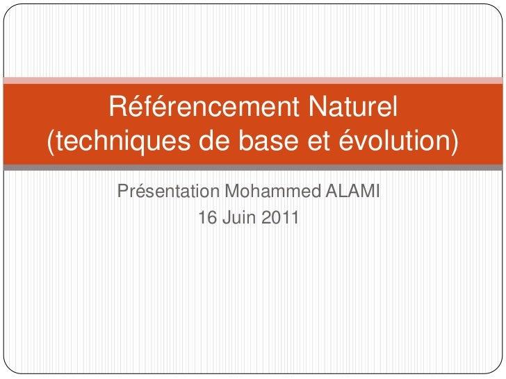 Présentation Mohammed ALAMI<br />16 Juin 2011<br />Référencement Naturel (techniques de base et évolution)<br />