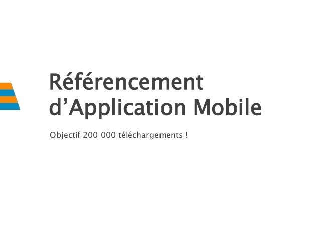 Référencement d'Application Mobile Objectif 200 000 téléchargements !