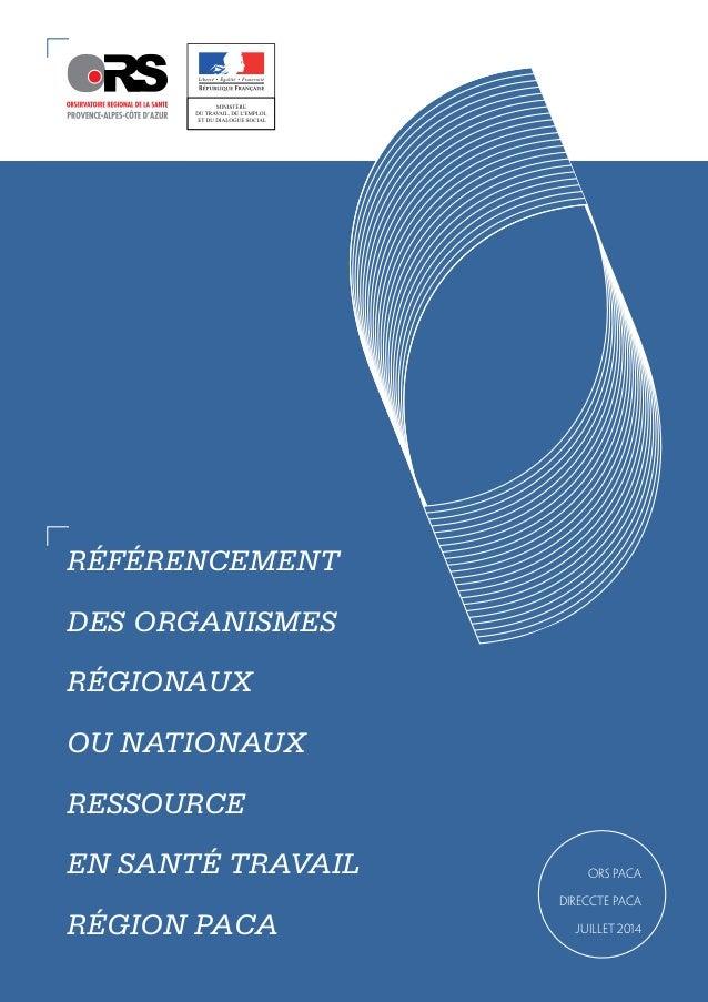 ORS PACA DIRECCTE PACA JUILLET 2014 RÉFÉRENCEMENT DES ORGANISMES RÉGIONAUX OU NATIONAUX RESSOURCE EN SANTÉ TRAVAIL RÉGION ...