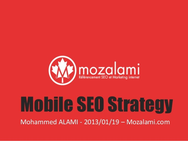 Mobile SEO Strategy Mohammed ALAMI - 2013/01/19 – Mozalami.com