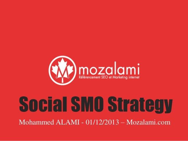Social SMO Strategy Mohammed ALAMI - 01/12/2013 – Mozalami.com