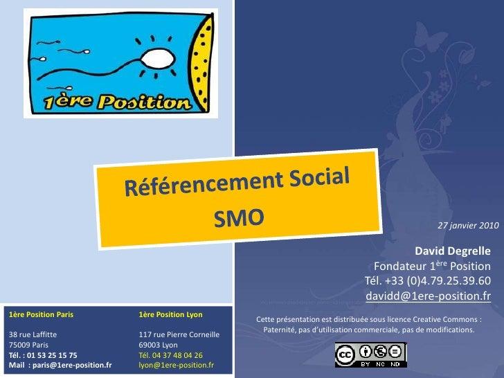 Référencement Social <br />SMO<br />27 janvier 2010<br />David Degrelle <br />Fondateur 1ère Position<br />Tél. +33 (0)4.7...