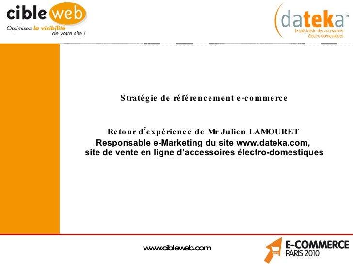 Stratégie de référencement e-commerce Retour d'expérience de Mr Julien LAMOURET  Responsable e-Marketing du site www.datek...