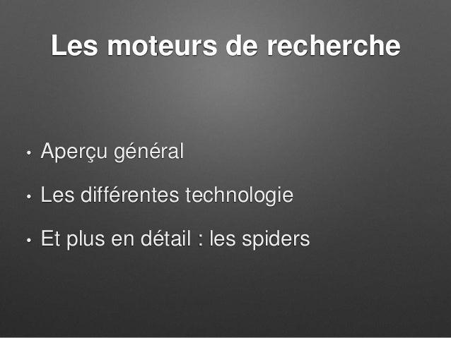 Les moteurs de recherche • Aperçu général • Les différentes technologie • Et plus en détail : les spiders