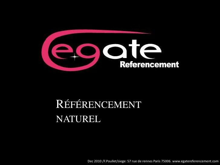 Référencement naturel <br />Dec 2010 /F.Poullet/siege: 57 rue de rennes Paris 75006. www.egatereferencement.com<br />
