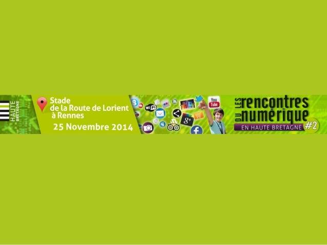 Rencontres du numérique #2 en Haute Bretagne - 25 Novembre 2014  Comité Départemental du Tourisme Haute Bretagne Ille-et-V...